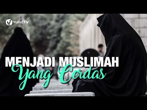 Menjadi Muslimah yang Cerdas - Ustadz Abdullah Taslim