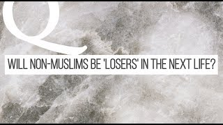 Video: Will Non-Muslims be 'Losers' in the Next Life? - Shabir Ally