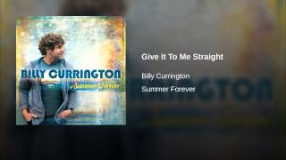 Billy Currington Give It To Me Straight