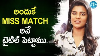 Reason Behind The Title 'Miss Match' - Aishwarya Rajesh | Talking Movies With iDream