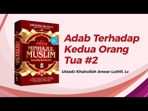 Adab Terhadap Kedua Orang Tua #2 - Ustadz Khairullah Anwar Luthfi, Lc