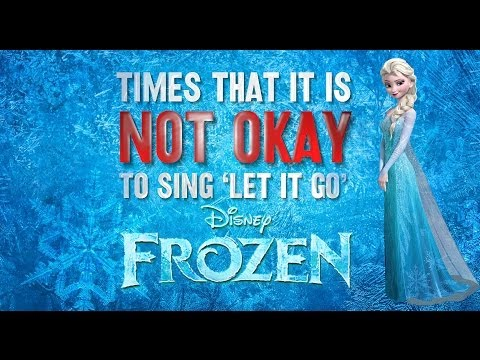FROZEN PARODY: When it's NOT OKAY to sing 'Let it Go'