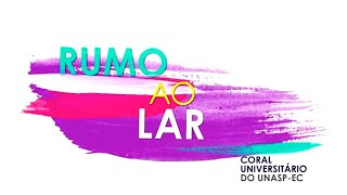 RUMO AO LAR | Coral Universitário do UNASP-EC (Lyric Vídeo)