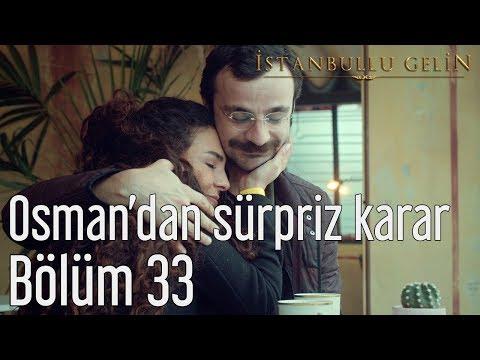 İstanbullu Gelin 33. Bölüm - Osman'dan Sürpriz Karar