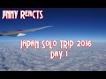 [JINNY REACTS] SOLO JAPAN TRIP 2016: DAY 1
