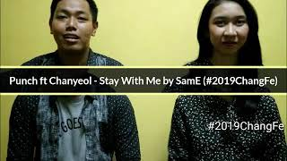 "PUNCH ft CHANYEOL - STAY WITH ME l ""SamE"" COVER l #2019ChangFe #2019ChangFeIndonesia #KCCIndonesia"