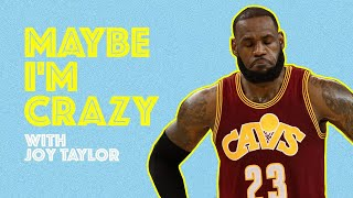 LeBron's Cavs Ain't Winning the East | Episode 19 | MAYBE I'M CRAZY