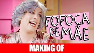 MAKING OF - FOFOCA DE MÃE