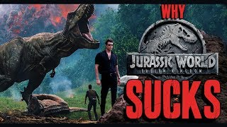 WHY Jurassic World: Fallen Kingdom SUCKS