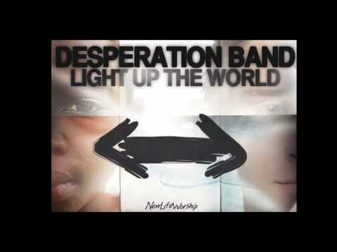 Desperation Band - Light Up The World
