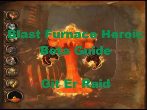 Blast Furnace Heroic Blackrock Foundry Warlords of Draenor Beta Guide