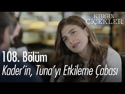 Kader'in, Tuna'yı etkileme çabası - Kırgın Çiçekler 108. Bölüm