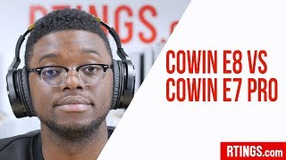 Cowin E8 Vs Cowin E7 Pro Headphones Review - RTINGS.com