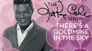 Клип Nat King Cole - There's A Goldmine In The Sky
