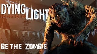 DYING LIGHT - Be the zombie  | El buen cazador nocturno