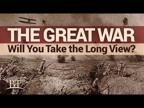 Beyond Today -- The Great War: Will You Take the Long View?