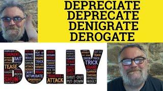 Depreciate Vs Deprecate Vs Denigrate Vs Derogate - The Difference - ESL British English