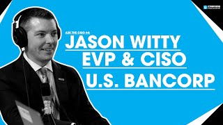 Ask the CISO #4: Jason Witty, EVP and CISO at US Bancorp