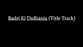 download lagu Lyricsbadri Ki Dulhania Title Track - Varun Dhawan, Alia gratis