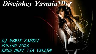 download lagu Dj Remix Santai Paling Enak - Bass Beat Via gratis
