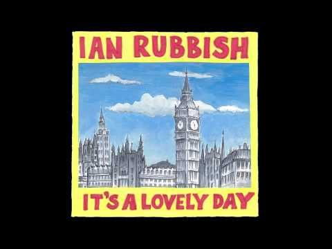 Ian Rubbish & The Bizarros - It's A Lovely Day
