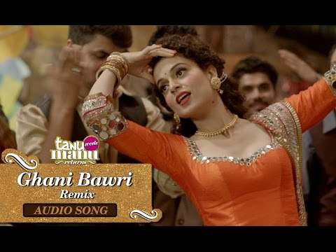 Ghani Bawri Remix | Full Audio Song | Tanu Weds Manu Returns