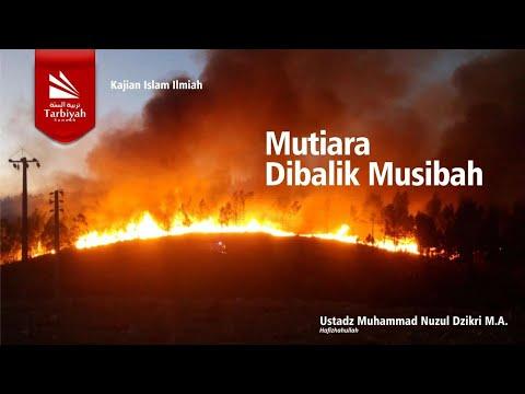 Mutiara Dibalik Musibah | Ustadz Muhammad Nuzul Dzikri, Lc