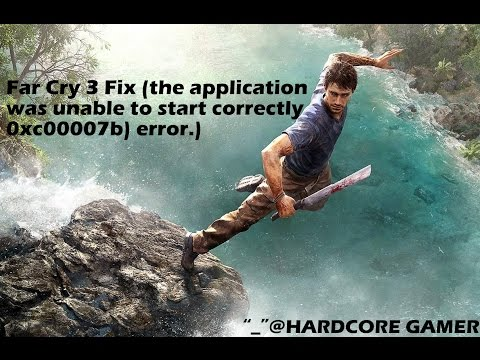 How to fix the Far Cry 3 (the application was unable to start correctly 0xc00007b) error.