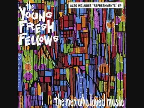 Young Fresh Fellows - When The Girls Get Here