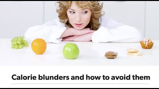 Calorie Blunders, Calorie Counting and How to Lose Weight the Smart Way