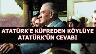 ATATÜRK'E KÜFREDEN KÖYLÜYE ATATÜRK'ÜN TEPKİSİ | ANILAR