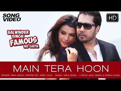Main Tera Hoon - Balwinder Singh Famous Ho Gaya | Mika Singh...