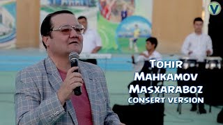 Tohir Mahkamov - Masxaraboz | Тохир Махкамов - Масхарабоз (consert version) 2017