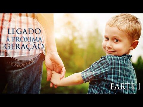 Legado à próxima Geração – Parte 1 – Pr. Héber de Campos Jr.