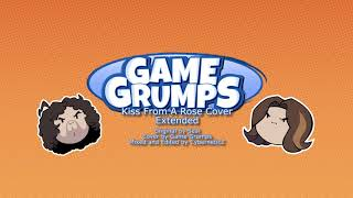 Kiss From A Rose (Game Grumps Cover: EXTENDED VERSION)