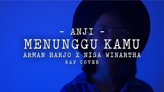 Menunggu Kamu : Anji (Arman Harjo X Nisa Winartha - Rap cover)