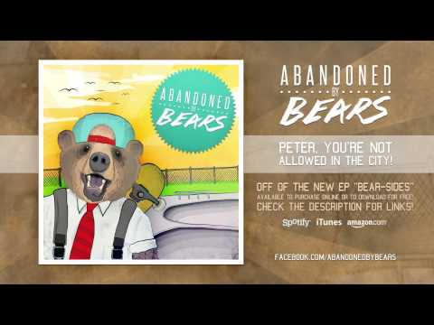 Abandoned By Bears - Peter Youre Not Allowed In The City