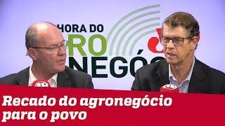 O recado do agronegócio para o povo brasileiro
