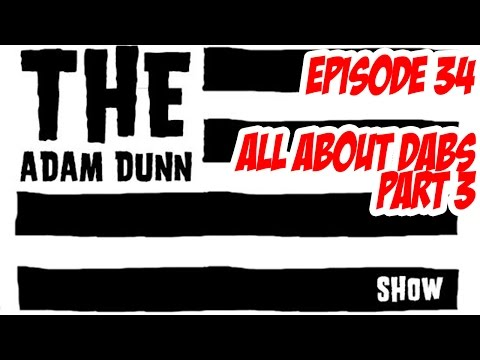 S1E34 The Adam Dunn Show - All About Dabs Part 3