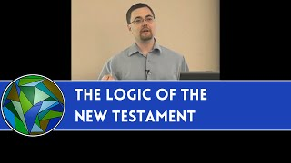 Video: Using Logic to understand the New Testament - Dale Tuggy