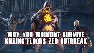 Why You Wouldn't Survive Killing Floor's Zed Outbreak