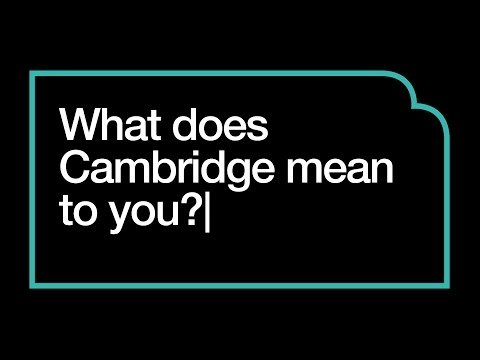 What Does Cambridge Mean To You?