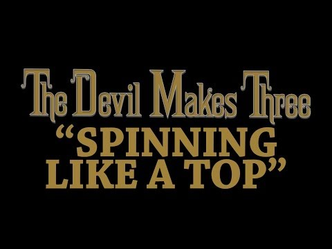Devil Makes Three - Spinning Like A Top