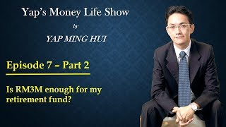#7 Part 2 - Is RM 3 M enough for my retirement fund?