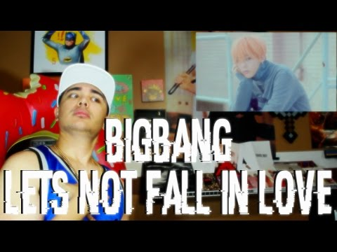 BIGBANG - LET'S NOT FALL IN LOVE MV Reaction [GD STARE THO]
