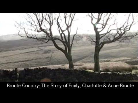 Brontë Country: The Story of Emily, Charlotte & Anne Brontë
