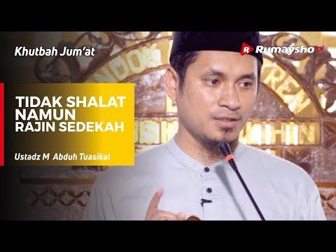 Khutbah Jumat : Tidak Shalat Namun Rajin Sedekah - Ustadz M Abduh Tuasikal