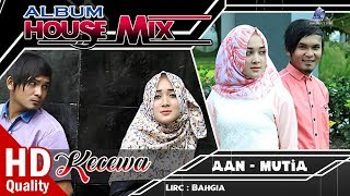 MUTIA LIVIANA feat AAN SAFWANDI - KECEWA - Album House Mix LOVE ME Terbaru 2017 FULL HD