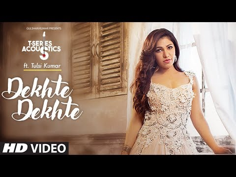 Dekhte Dekhte | T-Series Acoustics | TULSI KUMAR | Batti Gul Meter Chalu | Love Song 2018