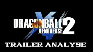 Dragonball Xenoverse 2 Trailer Analyse